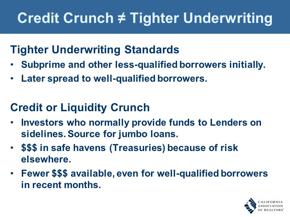 Credit Crunch ≠ Tighter Underwriting Tighter Underwriting Standards Subprime and other less-qualified borrowers initially. Later spread to well-qualif