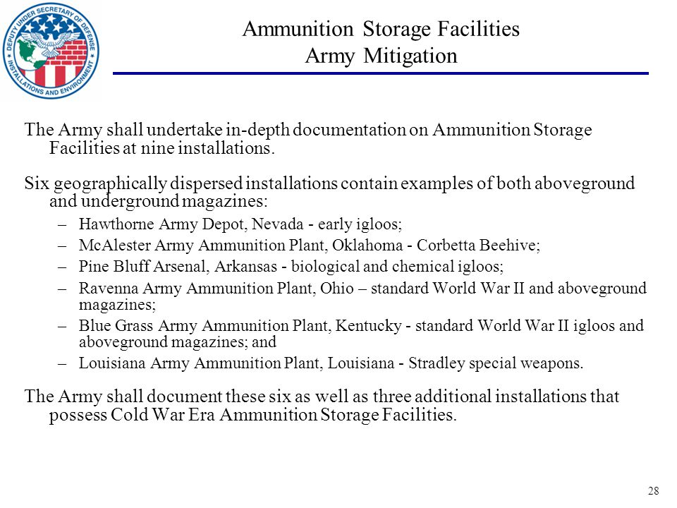 28 Ammunition Storage Facilities Army Mitigation The Army shall undertake in-depth documentation on Ammunition Storage Facilities at nine installations.
