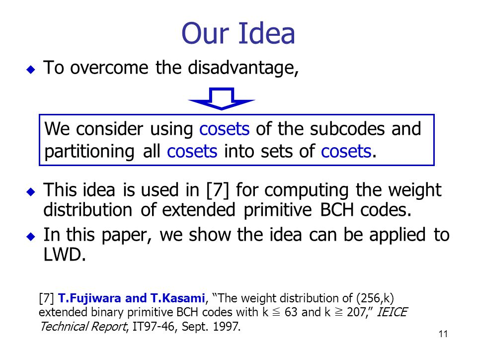 11 Our Idea  To overcome the disadvantage,  This idea is used in [7] for computing the weight distribution of extended primitive BCH codes.