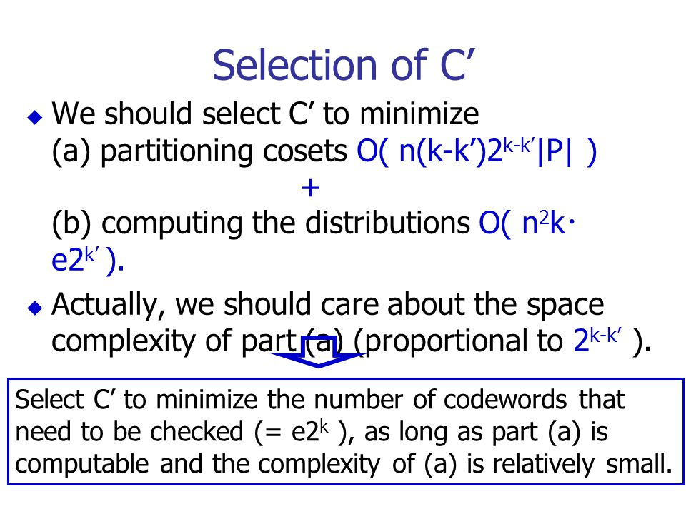 Selection of C'  We should select C' to minimize (a) partitioning cosets O( n(k-k')2 k-k' |P| ) + (b) computing the distributions O( n 2 k ・ e2 k' ).