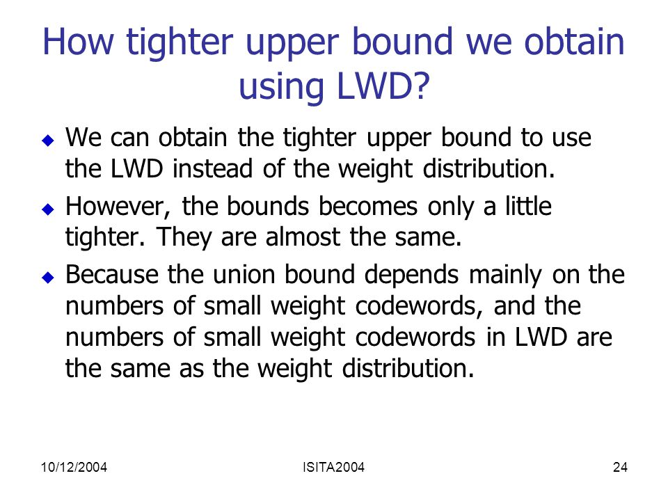 10/12/2004ISITA200424 How tighter upper bound we obtain using LWD.