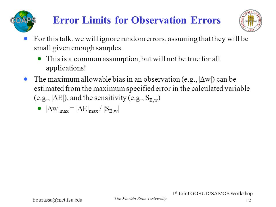 bourassa@met.fsu.edu 1 st Joint GOSUD/SAMOS Workshop The Florida State University 12 Error Limits for Observation Errors  For this talk, we will igno
