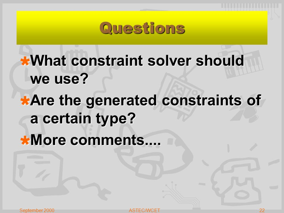 September 2000ASTEC/WCET22 Questions  What constraint solver should we use.