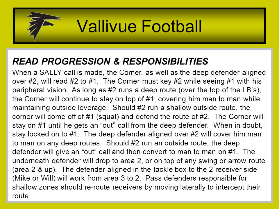 Vallivue Football When a SALLY call is made, the Corner, as well as the deep defender aligned over #2, will read #2 to #1.