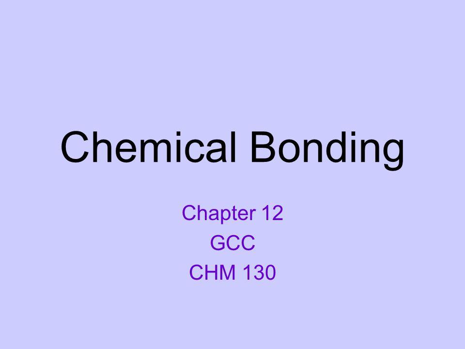 Chemical Bonding Chapter 12 GCC CHM 130