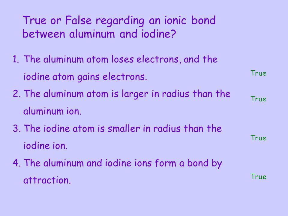 True or False regarding an ionic bond between aluminum and iodine.