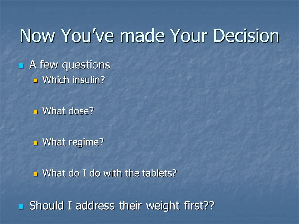 Now You've made Your Decision A few questions A few questions Which insulin.