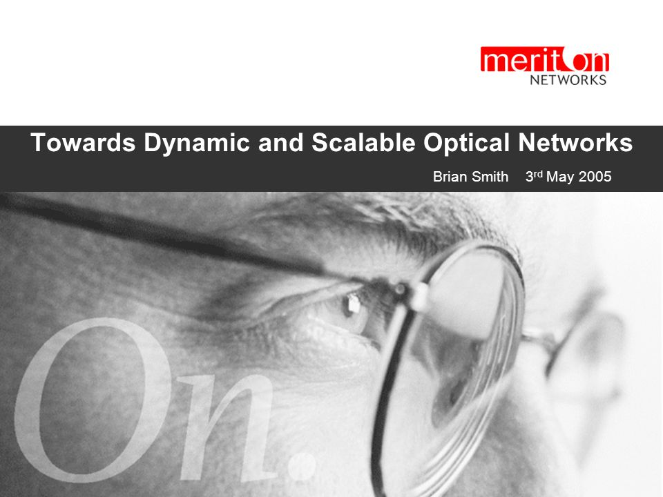 Towards Dynamic and Scalable Optical Networks  Brian Smith 3 rd May 2005