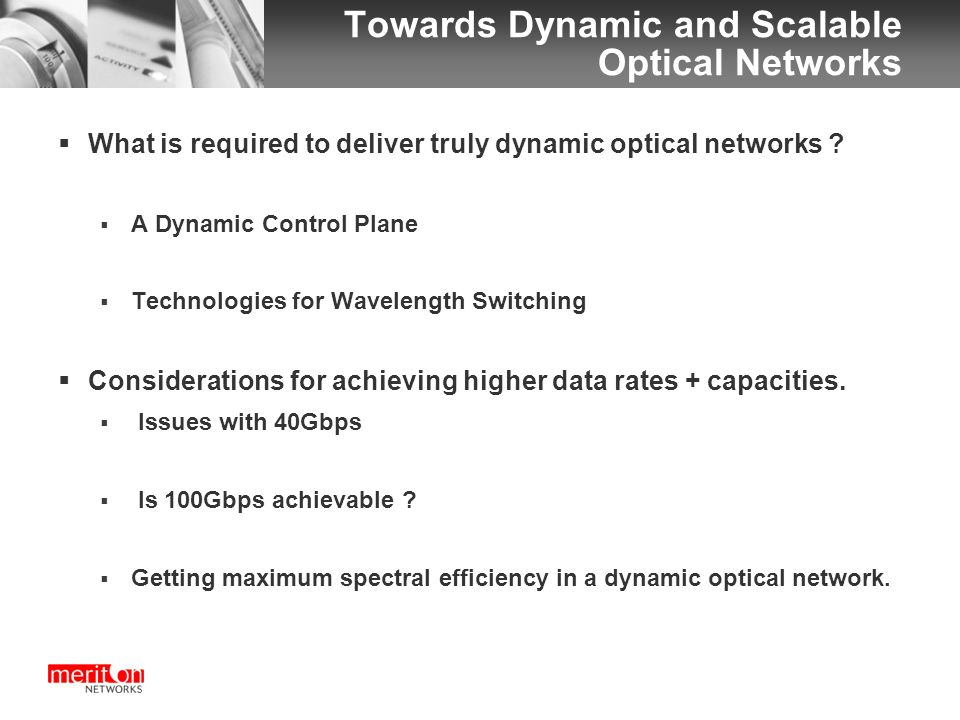 Towards Dynamic and Scalable Optical Networks  What is required to deliver truly dynamic optical networks .