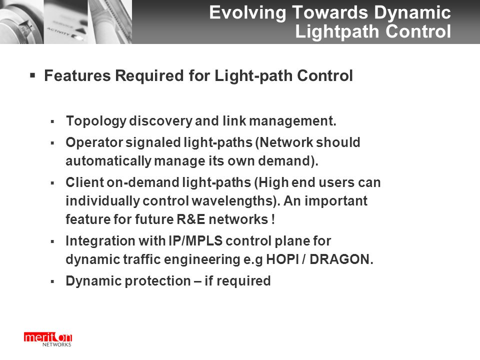 Evolving Towards Dynamic Lightpath Control  Features Required for Light-path Control  Topology discovery and link management.