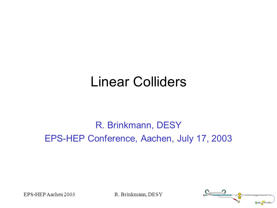 EPS-HEP Aachen 2003R. Brinkmann, DESY Linear Colliders R.