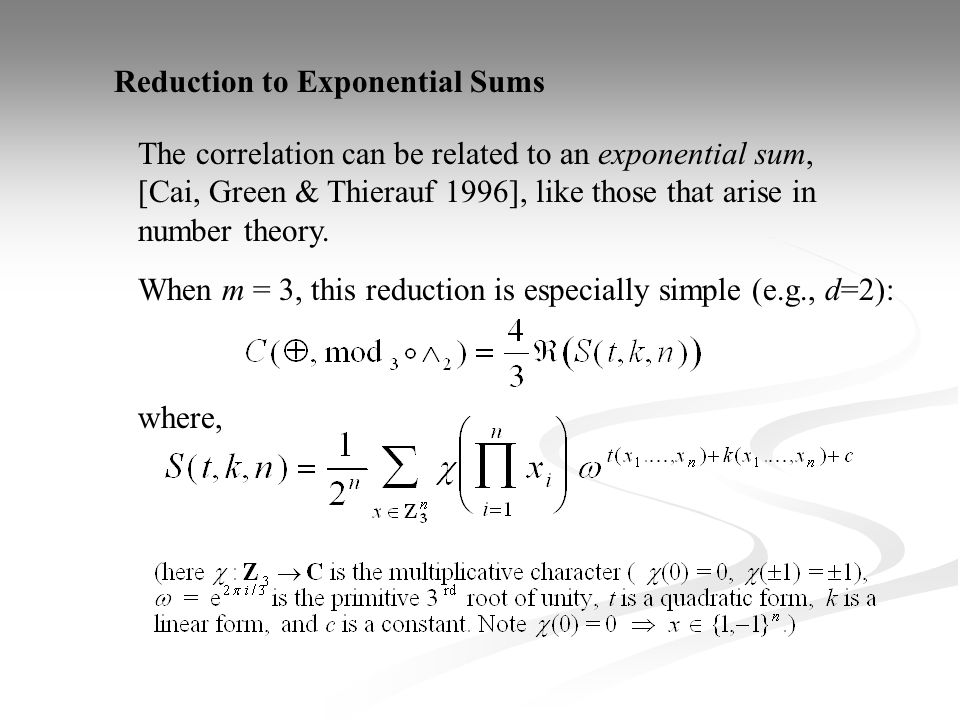 Reduction to Exponential Sums where, The correlation can be related to an exponential sum, [Cai, Green & Thierauf 1996], like those that arise in number theory.