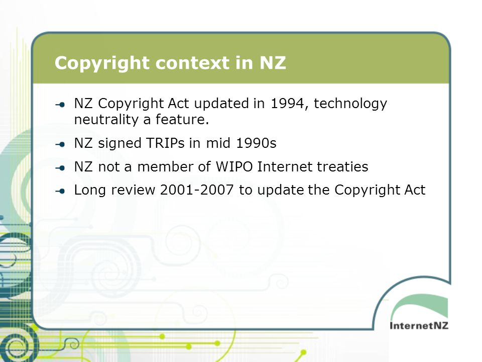 Copyright context in NZ NZ Copyright Act updated in 1994, technology neutrality a feature.