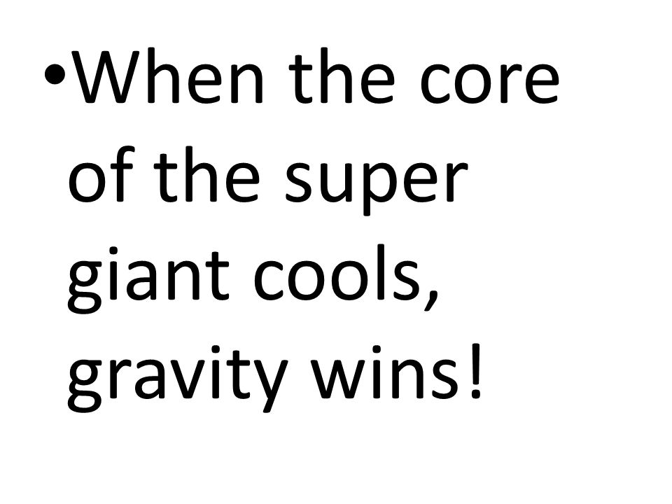When the core of the super giant cools, gravity wins!