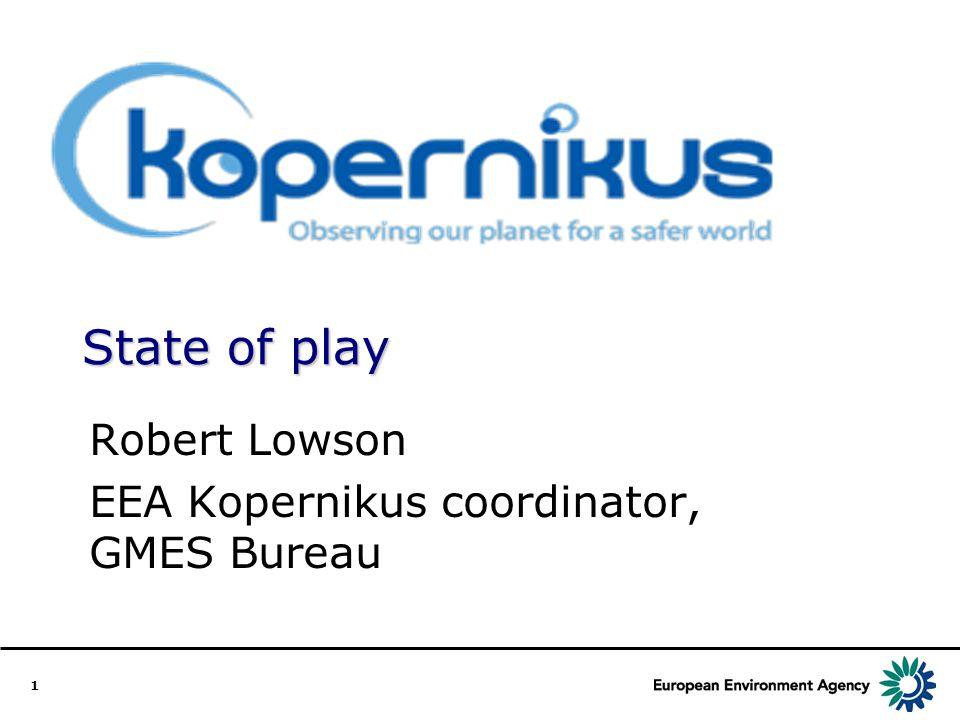 1 State of play Robert Lowson EEA Kopernikus coordinator, GMES Bureau