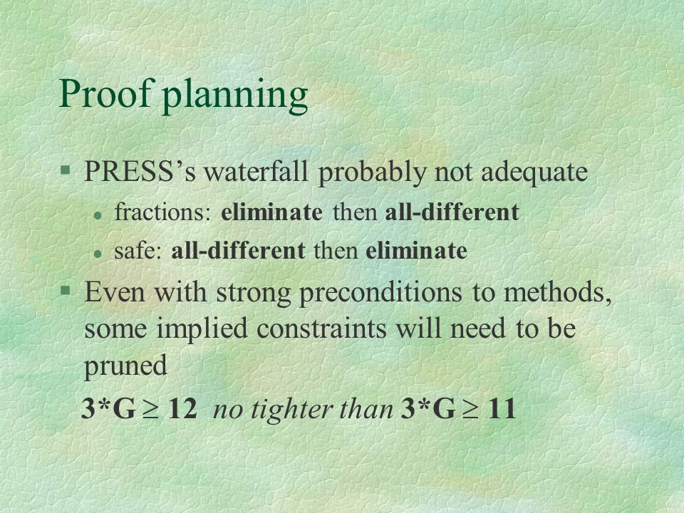 Proof planning §PRESS's waterfall probably not adequate l fractions: eliminate then all-different l safe: all-different then eliminate §Even with stro