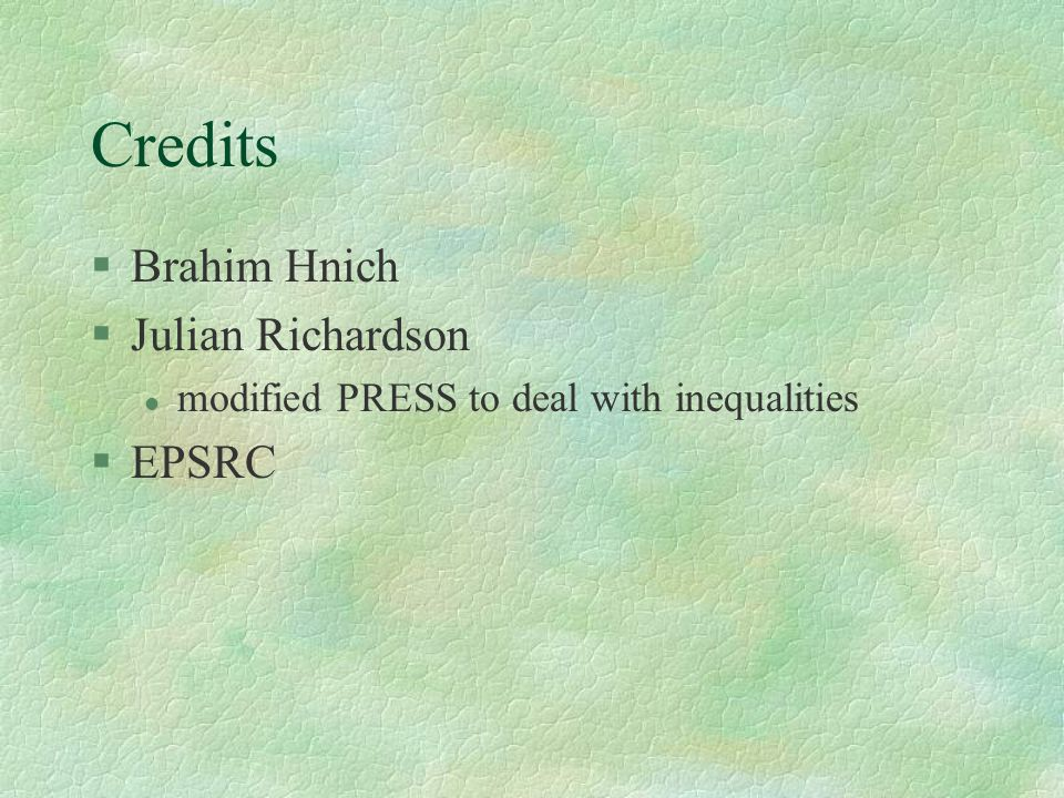 Credits §Brahim Hnich §Julian Richardson l modified PRESS to deal with inequalities §EPSRC