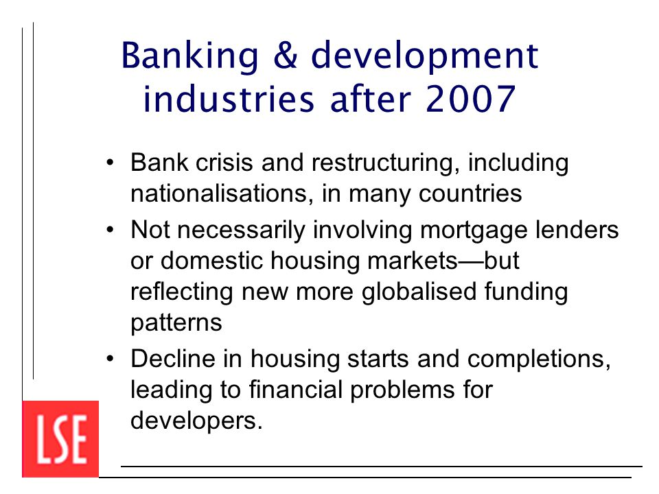 Banking & development industries after 2007 Bank crisis and restructuring, including nationalisations, in many countries Not necessarily involving mor
