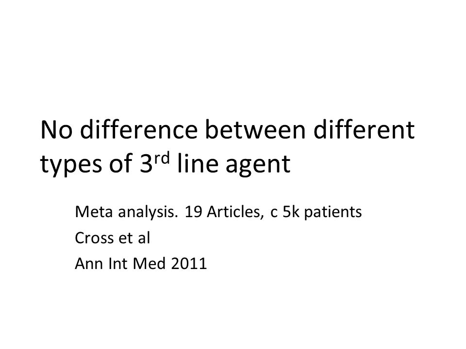 No difference between different types of 3 rd line agent Meta analysis.