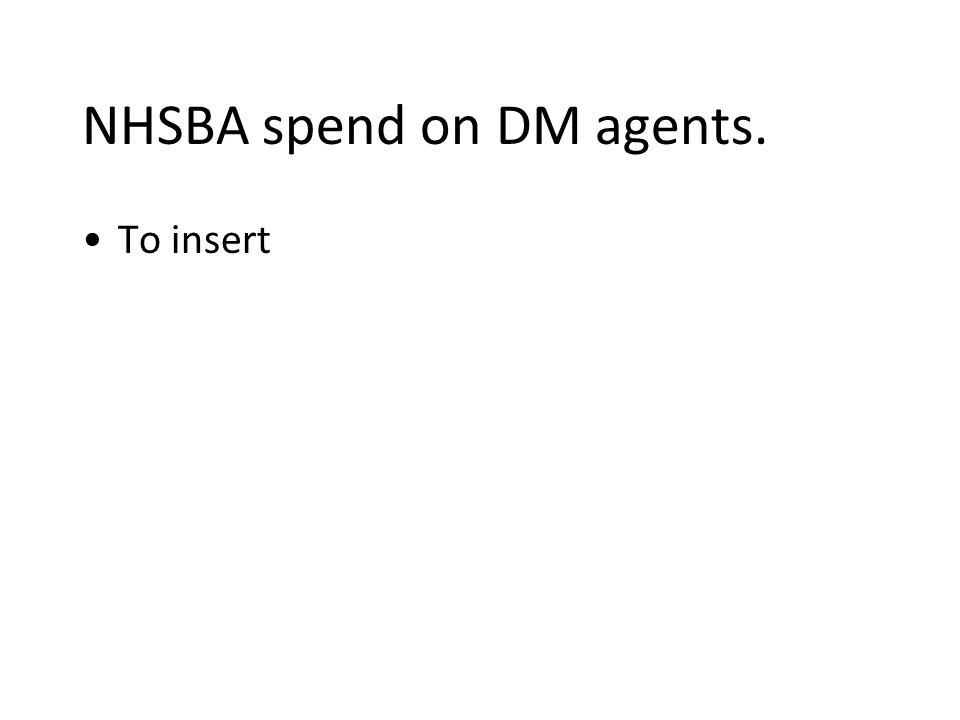 NHSBA spend on DM agents. To insert