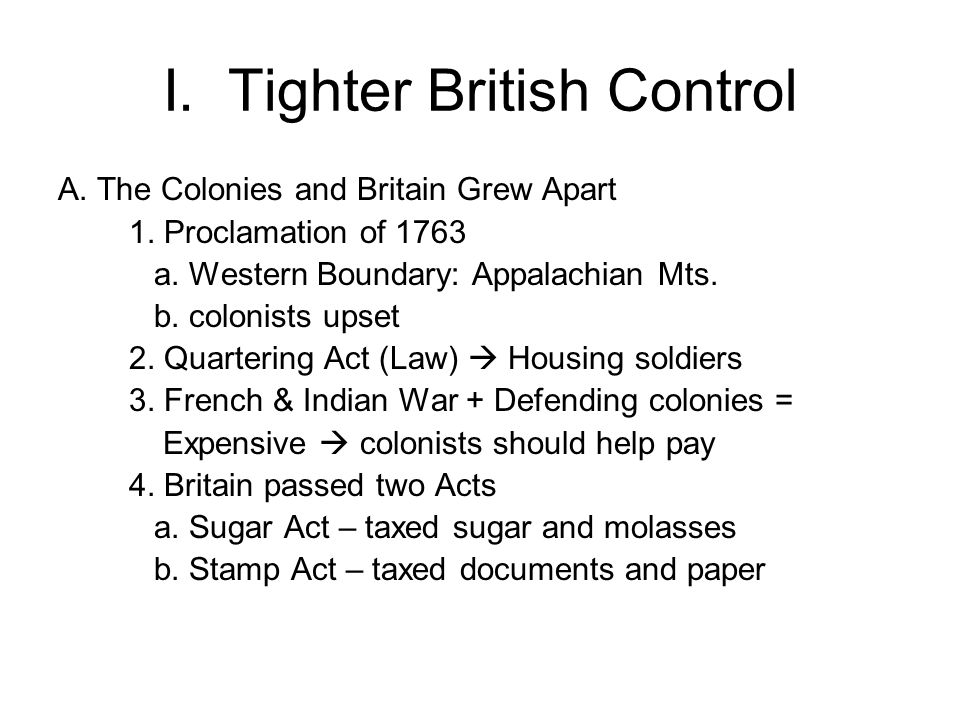 I. Tighter British Control A. The Colonies and Britain Grew Apart 1.