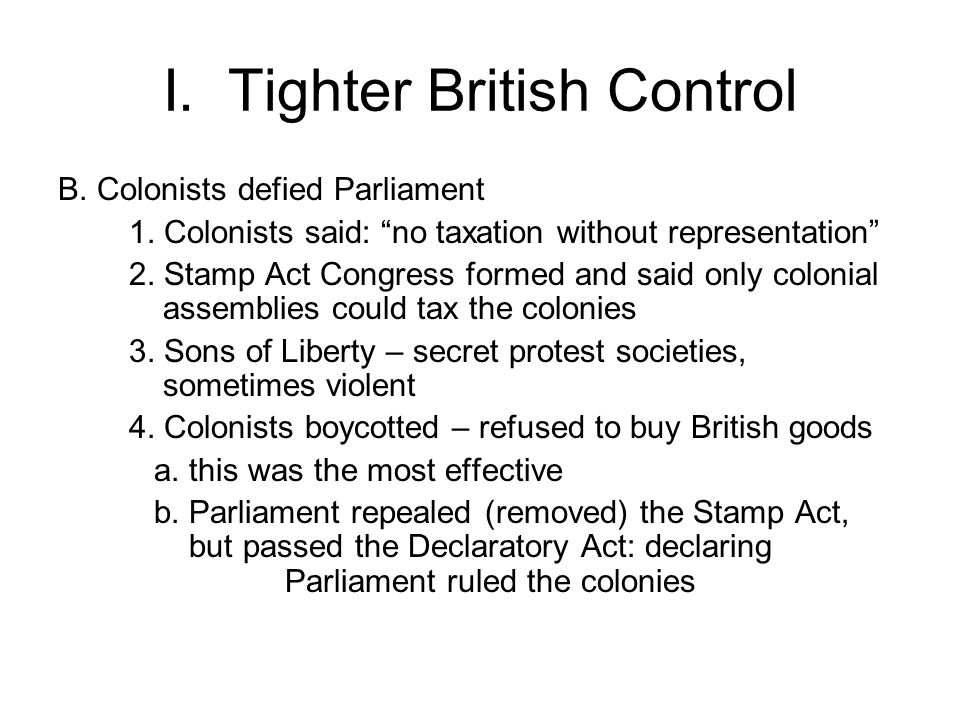 I. Tighter British Control B. Colonists defied Parliament 1.