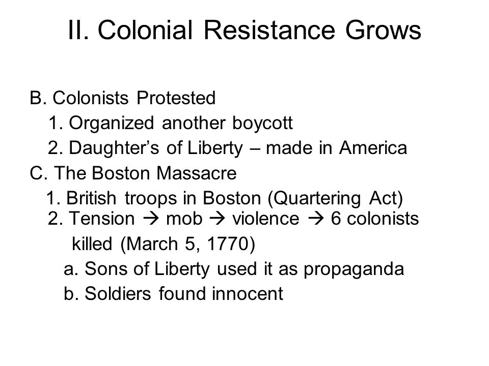 II. Colonial Resistance Grows B. Colonists Protested 1.