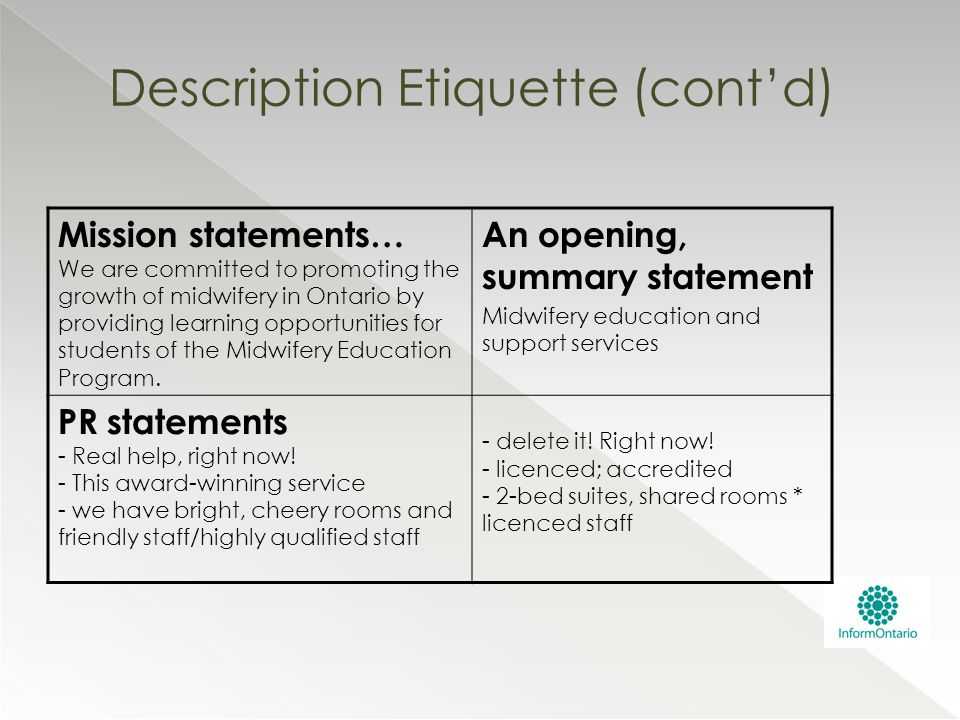 Description Etiquette (cont'd) Mission statements… We are committed to promoting the growth of midwifery in Ontario by providing learning opportunitie