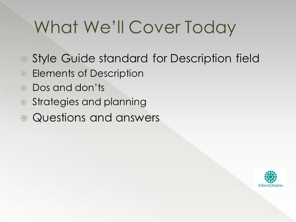  Style Guide standard for Description field  Elements of Description  Dos and don'ts  Strategies and planning  Questions and answers What We'll C
