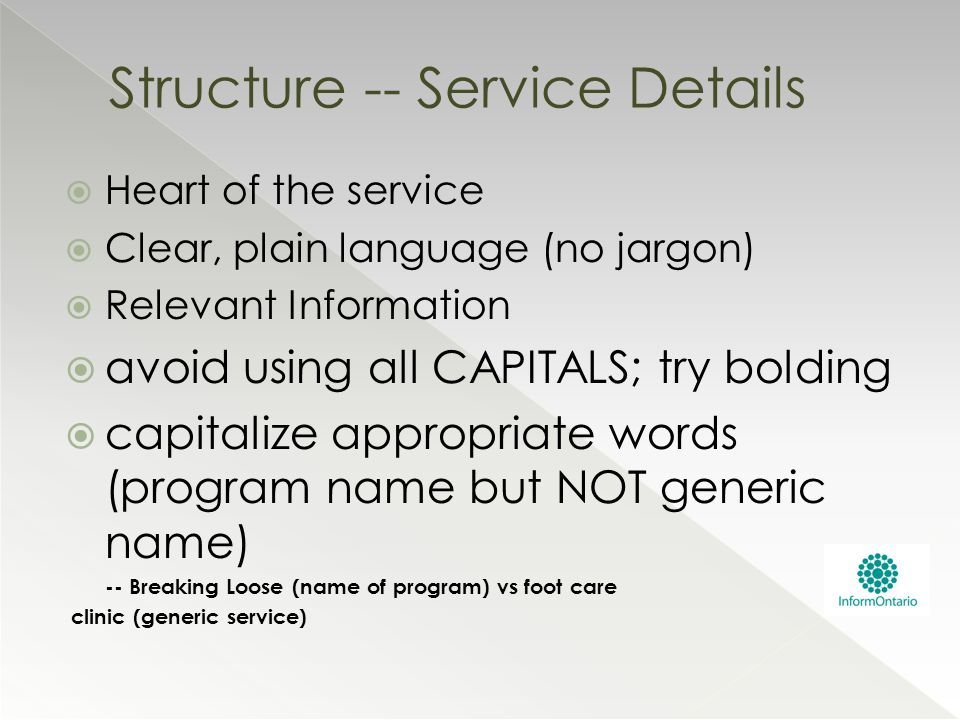 Heart of the service  Clear, plain language (no jargon)  Relevant Information  avoid using all CAPITALS; try bolding  capitalize appropriate wor