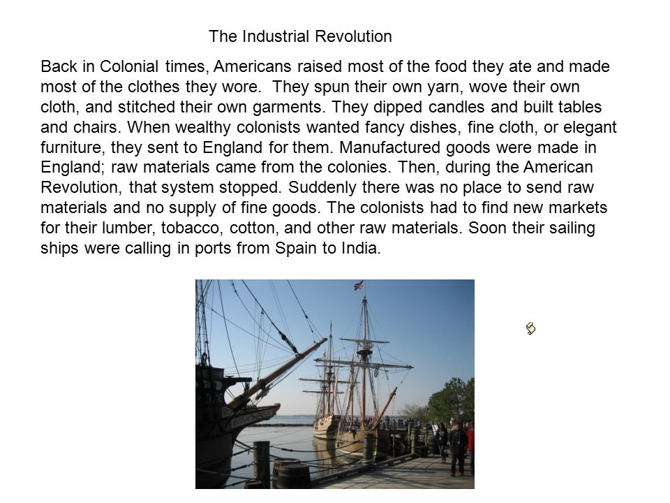 Back in Colonial times, Americans raised most of the food they ate and made most of the clothes they wore.