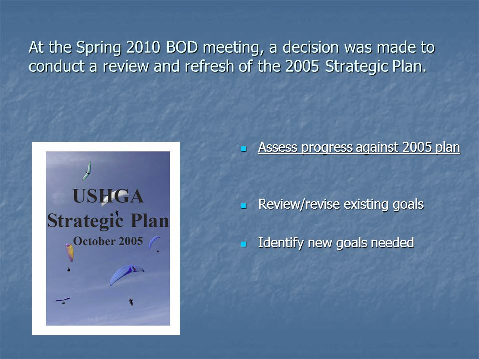 At the Spring 2010 BOD meeting, a decision was made to conduct a review and refresh of the 2005 Strategic Plan.