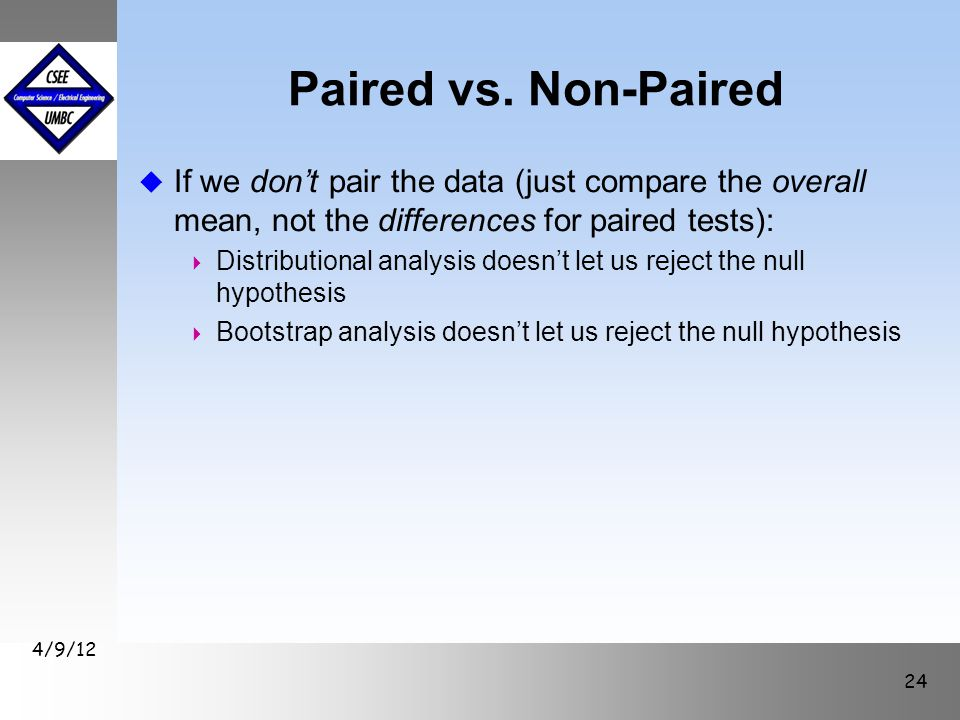 Paired vs. Non-Paired u If we don't pair the data (just compare the overall mean, not the differences for paired tests):  Distributional analysis doe