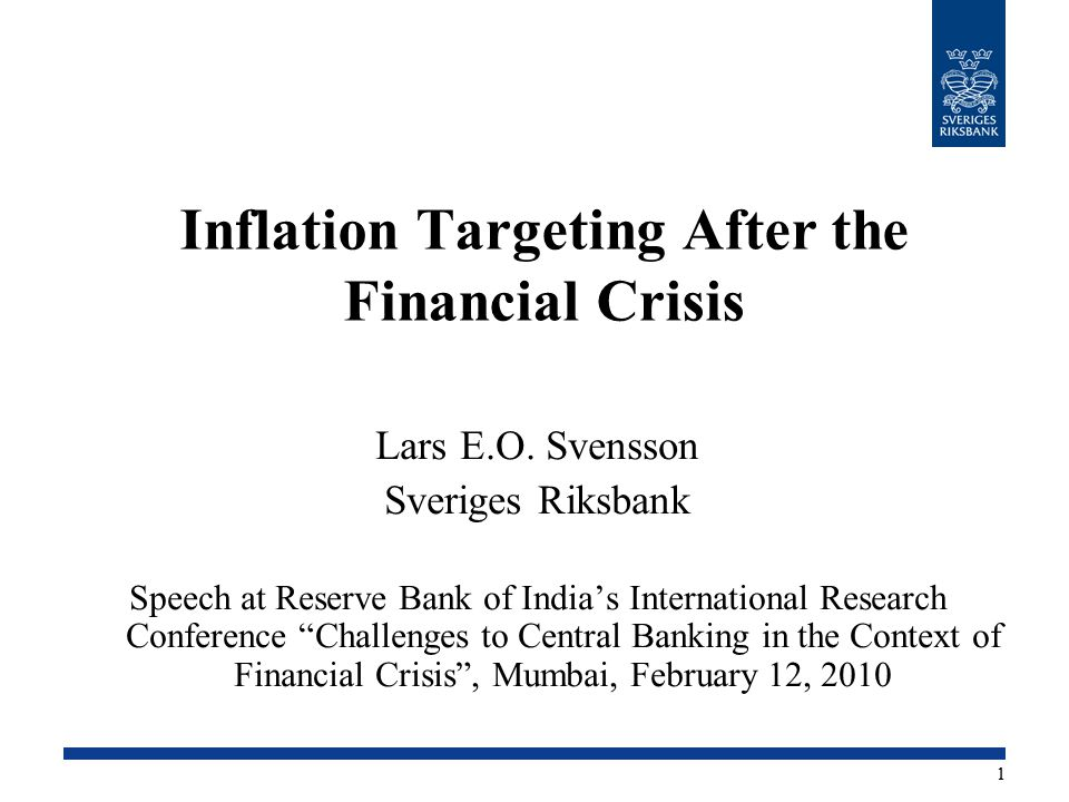 Inflation Targeting After the Financial Crisis Lars E.O. Svensson Sveriges Riksbank Speech at Reserve Bank of India's International Research Conferenc