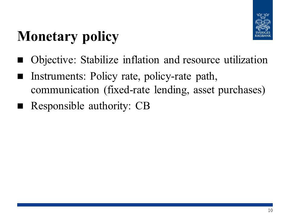 Monetary policy Objective: Stabilize inflation and resource utilization Instruments: Policy rate, policy-rate path, communication (fixed-rate lending,