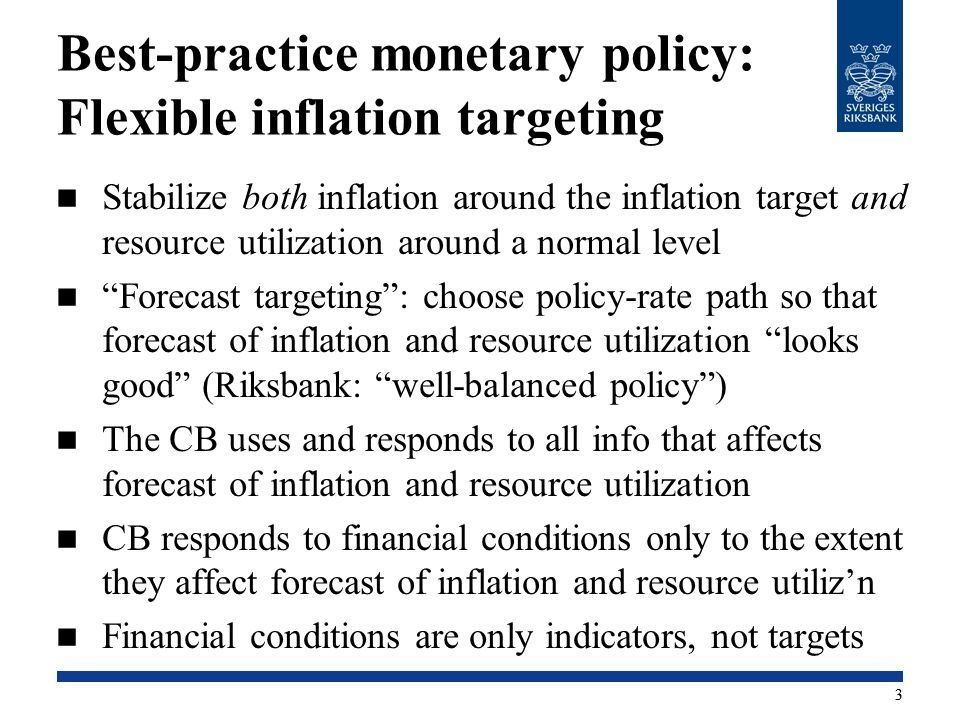 Best-practice monetary policy: Flexible inflation targeting Stabilize both inflation around the inflation target and resource utilization around a nor