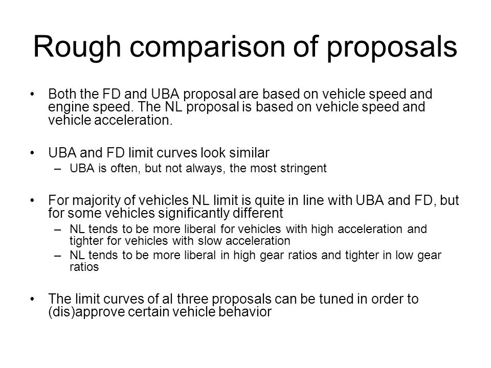 Rough comparison of proposals Both the FD and UBA proposal are based on vehicle speed and engine speed. The NL proposal is based on vehicle speed and
