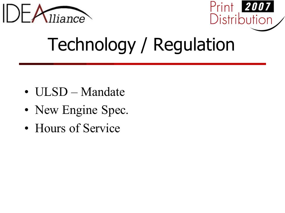 Technology / Regulation ULSD – Mandate New Engine Spec. Hours of Service