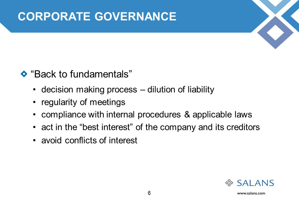 "6 CORPORATE GOVERNANCE ""Back to fundamentals"" decision making process – dilution of liability regularity of meetings compliance with internal procedur"