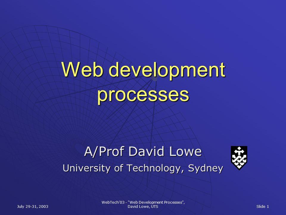 July 29-31, 2003 WebTech 03 - Web Development Processes , David Lowe, UTS Slide 1 Web development processes A/Prof David Lowe University of Technology, Sydney