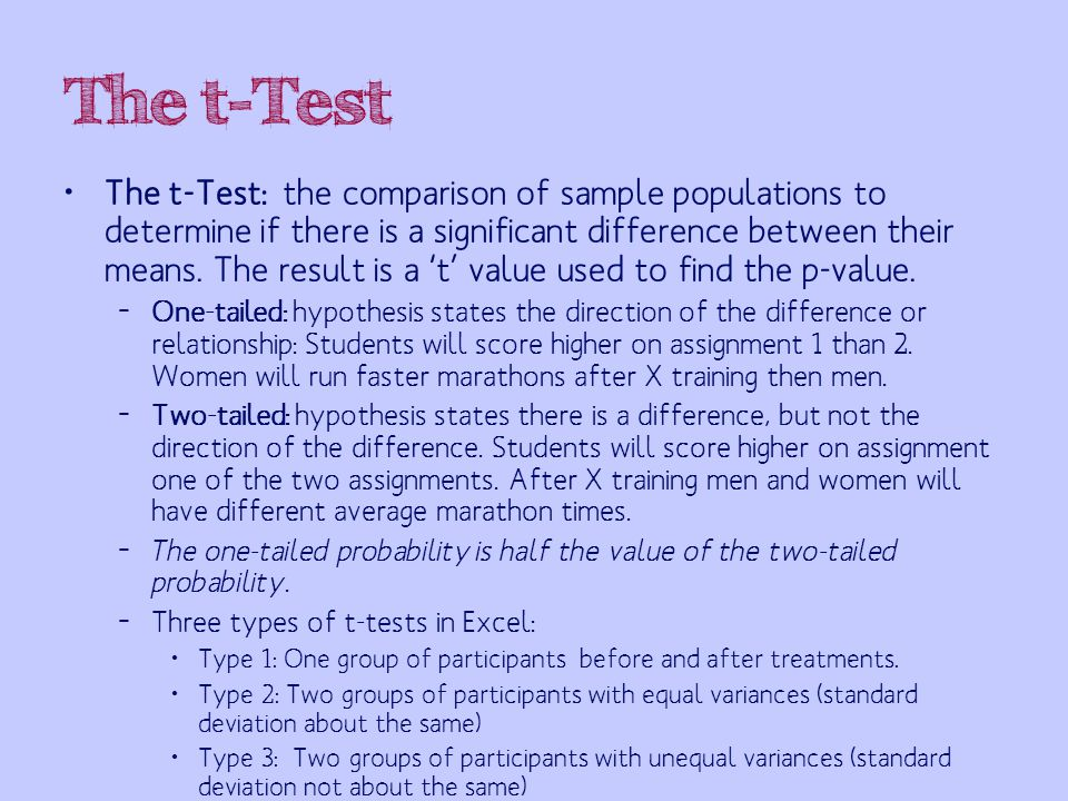 The t-Test The t-Test: the comparison of sample populations to determine if there is a significant difference between their means.