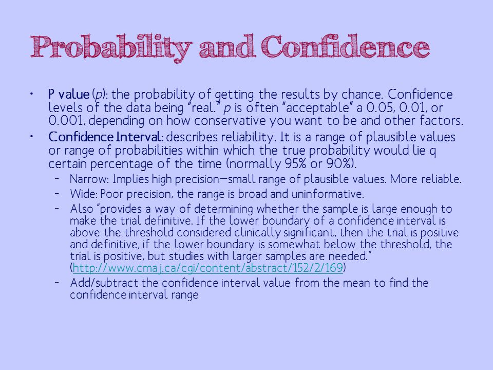 Probability and Confidence P value (p): the probability of getting the results by chance.
