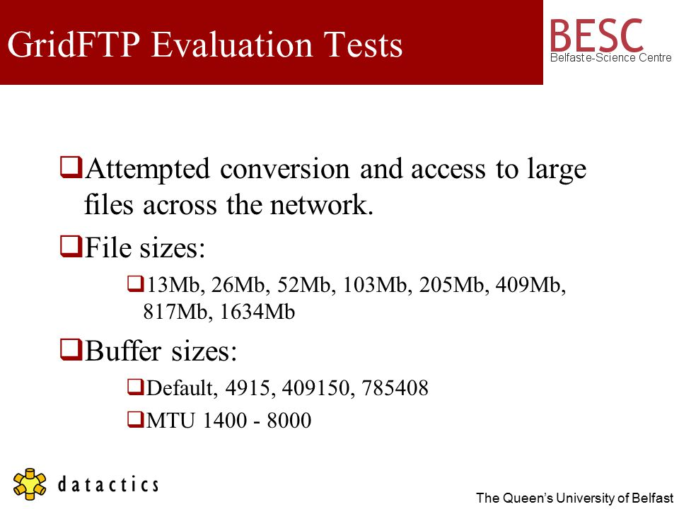 The Queen's University of Belfast GridFTP Evaluation Tests  Attempted conversion and access to large files across the network.