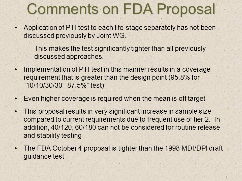 6 Comments on FDA Proposal Application of PTI test to each life-stage separately has not been discussed previously by Joint WG. –This makes the test s