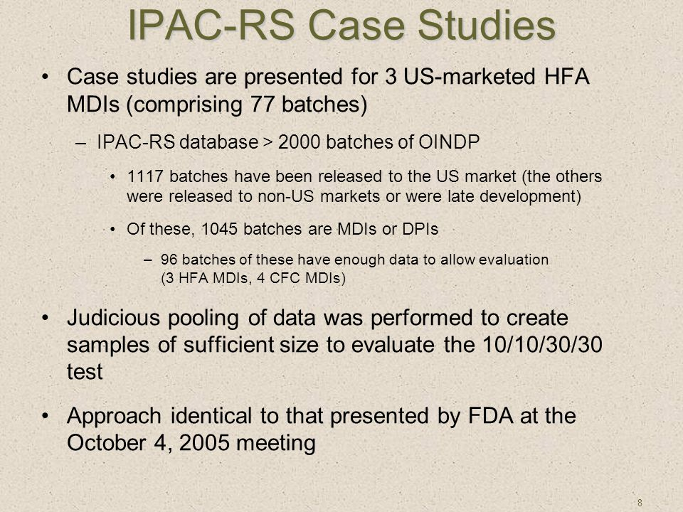 8 IPAC-RS Case Studies Case studies are presented for 3 US-marketed HFA MDIs (comprising 77 batches) –IPAC-RS database > 2000 batches of OINDP 1117 ba