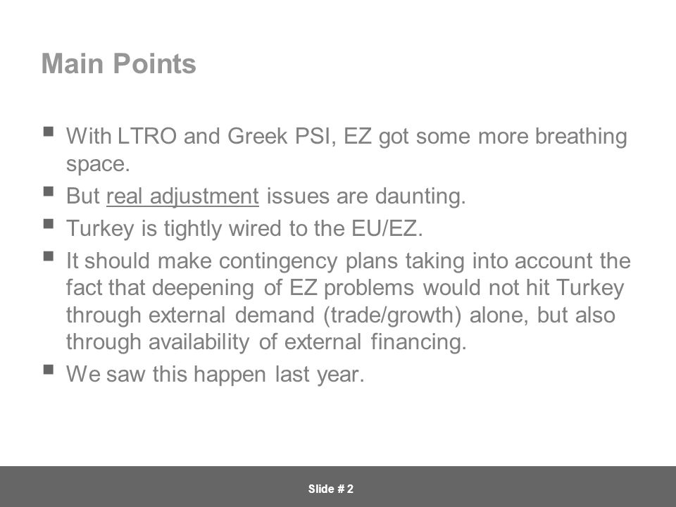Slide # 2 Main Points  With LTRO and Greek PSI, EZ got some more breathing space.