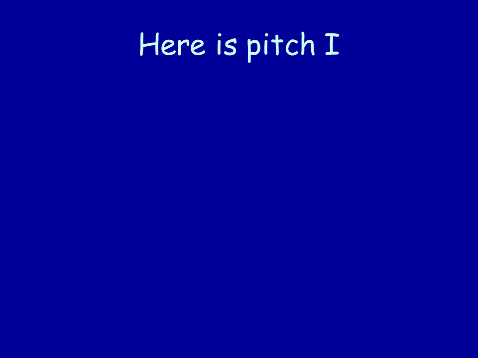 Here is pitch I