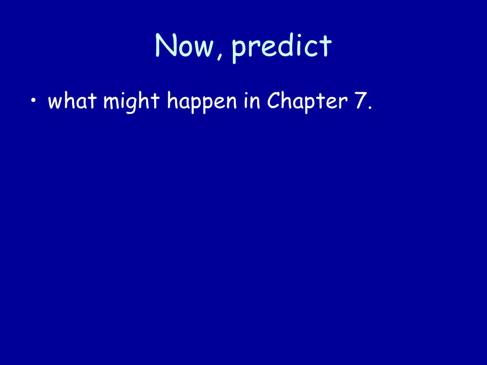 Now, predict what might happen in Chapter 7.
