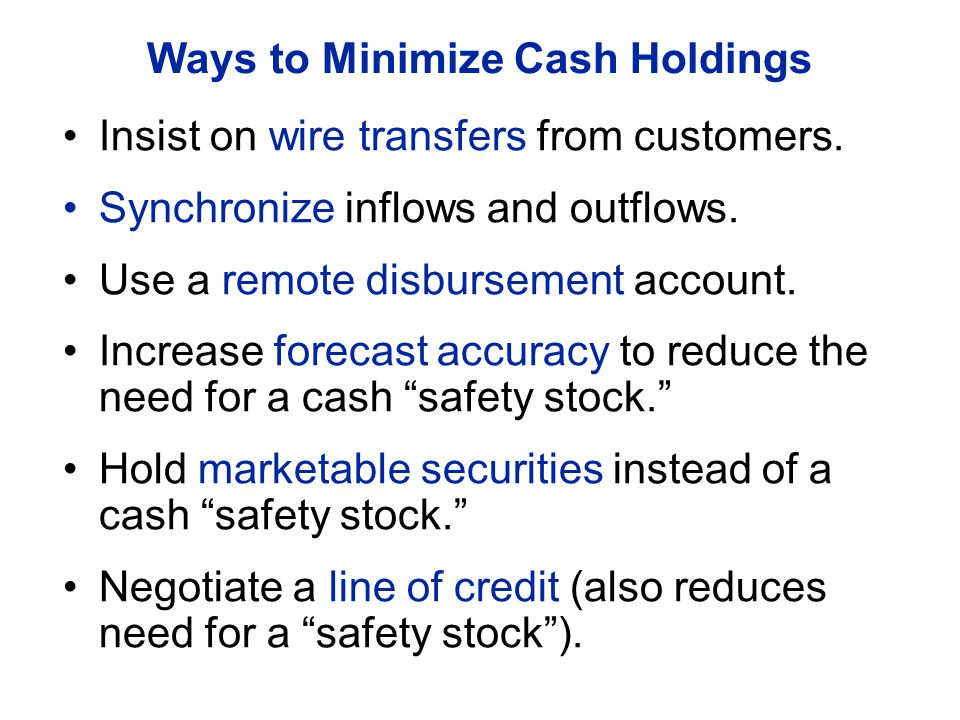 Ways to Minimize Cash Holdings Insist on wire transfers from customers.
