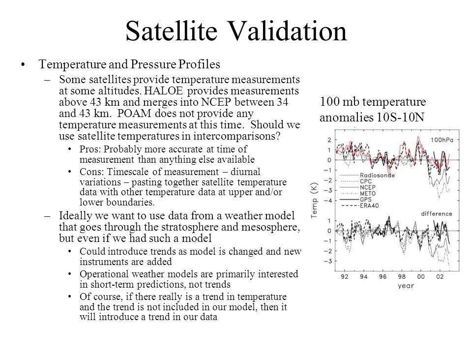 Satellite Validation Temperature and Pressure Profiles –Some satellites provide temperature measurements at some altitudes.